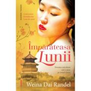 Imparateasa Lunii. Povestea concubinei care a ajuns pe tronul Chinei - Weina Dai Randel