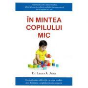 In mintea copilului mic - Laura A. Jana