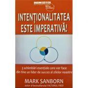 Intentionalitatea este imperativa - Mark Sanborn