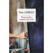 Noaptea plec, noaptea mă-ntorc - Florin Lazarescu