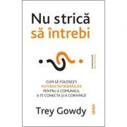 Nu strica sa intrebi - Trey Gowdy