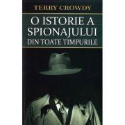 O istorie a spionajului din toate timpurile - Terry Crowdy