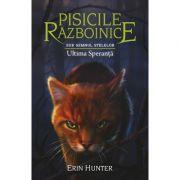 Pisicile Razboinice, volumul 24. Ultima Speranță - Erin Hunter