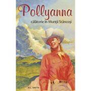 Pollyanna - Calatorie in Muntii Stancosi. Volumul 6 - Harriet Lummis Smith