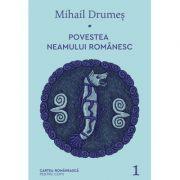 Povestea neamului romanesc, volumul 1 - Mihail Drumes