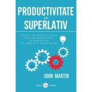 Productivitate la superlativ - John Martin