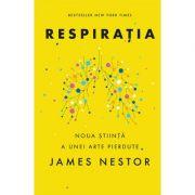 Respirația. O nouă știință a unei arte pierdute - James Nestor