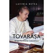 Tovarășa. Biografia Elenei Ceaușescu - Lavina Betea