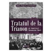 Tratatul de la Trianon si destinul Romaniei mari - Sabin Dragulin