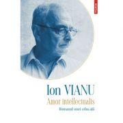 Amor intellectualis. Romanul unei educații - Ion Vianu