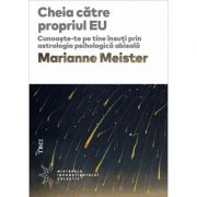 Cheia către propriul EU. Cunoaște-te pe tine însuți prin astrologia psihologică abisală - Marianne Meister