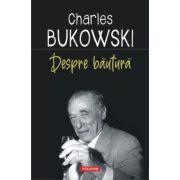 Despre băutură - Charles Bukowski