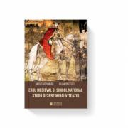 Erou medieval si simbol national. Studii despre Mihai Viteazul - Iulian Oncescu