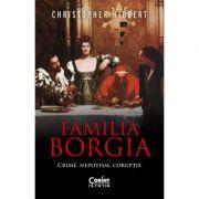 Familia Borgia. Crime, nepotism, corupție - Christopher Hibbert