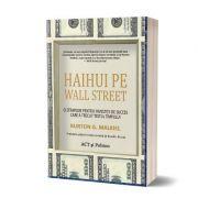 Haihui pe Wall Street. O strategie pentru investiții de succes care a trecut testul timpului - Burton G. Malkiel