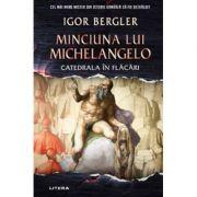 Minciuna lui Michelangelo. Catedrala in flacari - Igor Bergler