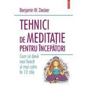 Tehnici de meditație pentru începători - Benjamin W. Decker