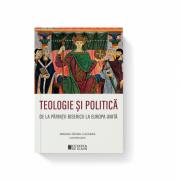 Teologie si politica. De la parintii bisericii la Europa unita - Miruna Tataru Cazaban