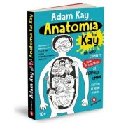 Anatomia lui Kay. Un ghid complet (și total dezgustător) al corpului uman - Adam Kay