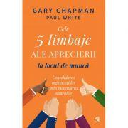 Cele 5 limbaje ale aprecierii la locul de muncă - Gary Chapman