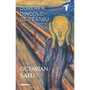 Durerea. Dincolo de teatru - Octavian Saiu