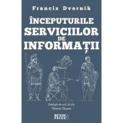 Inceputurile serviciilor de informatii - Francis Dvornik