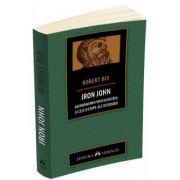 IRON JOHN. Redobandirea masculinitatii si cele 8 etape ale devenirii - Robert Bly