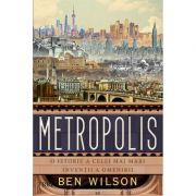 Metropolis. O istorie a celei mai mari invenții a omenirii - Ben Wilson