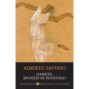 Oameni, spuneți-vă povestea! - Alberto Savinio
