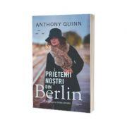 Prietenii nostrii din Berlin - Anthony Quinn