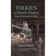 Tolkien si Marele Razboi. Originile Pamantului de Mijloc - John Garth