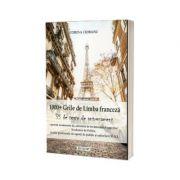 1000 grile de limba franceza si 35 de teste de antrenament pentru examenele de admitere in invatamantul superior - Corina Ciobanu