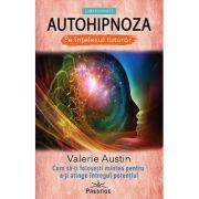 Autohipnoza pe înţelesul tuturor - Valerie Austin