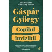 Copilul invizibil. Ediție aniversară, actualizata si revizuita - Gaspar Gyorgy