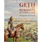 Geții lui Burebista și lumea lor - Radu Oltean