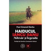 Haiducul Iancu Jianu. Adevăr şi legendă (Prefaţă de Dumitru Constantin-Dulcan) - Paul-Emanoil Barbu