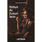 Nebun de fumuri bete - Lorena-Adriana Ionică