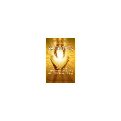 Ascensiunea - Comuniunea cu maestrii nemuritori si cu fiintele de lumina