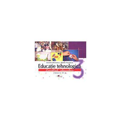 Educatie Tehnologica - Caiet + Planse - Clasa a III-a