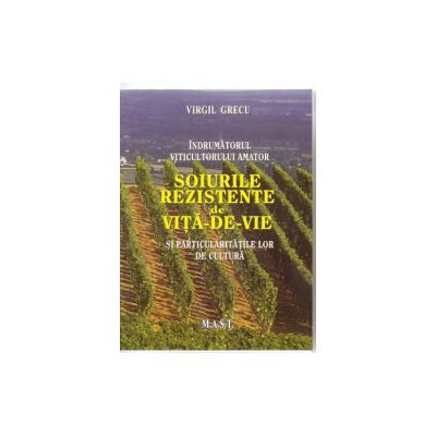 Indrumatorul viticultorului amator - Soiurile rezistente de vita-de-vie si particularitatile lor de cultura