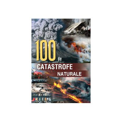 100 de catastrofe naturale