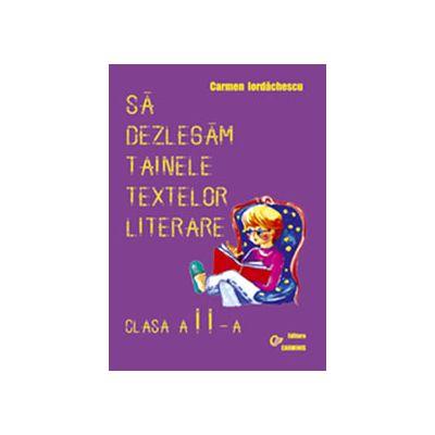 Sa dezlegam tainele textelor literare - Auxiliar pentru toate manualele alternative - Clasa a II-a