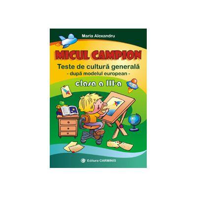 Micul campion - Teste de cultura generala - Clasa a III-a
