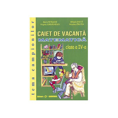 Matematica - Caiet de vacanta - Clasa a IV-a - Tema campionilor