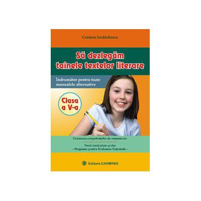 Sa dezlegam tainele textelor literare - Indrumator pentru toate manualele alternative - Clasa a V-a