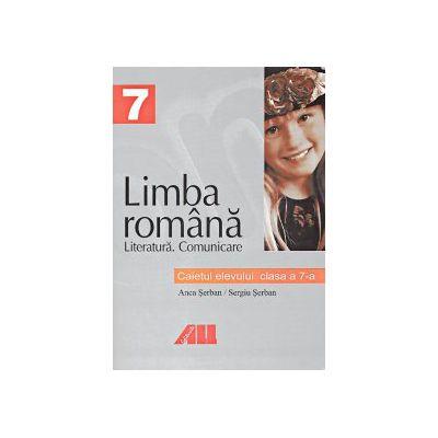 Limba romana - Caietul elevului - Clasa a VII-a - Literatura - Comunicare