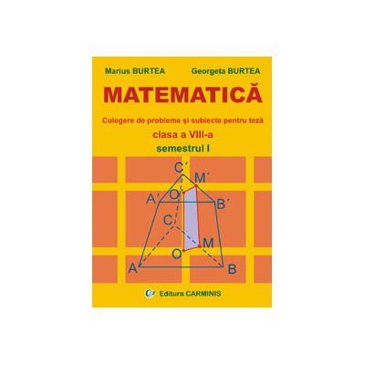 Matematica - Culegere de probleme si subiecte pentru teza - Clasa a VIII-a - Semestrul I