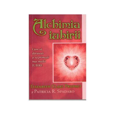 Alchimia Iubirii - Cum sa daruiesti si sa primesti mai multa iubire