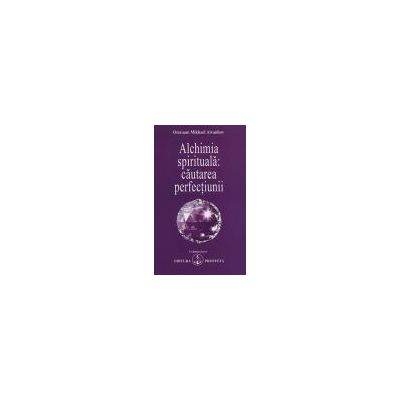 Alchimia spirituala - Cautarea perfectiunii