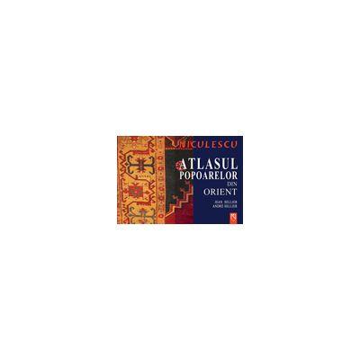 Atlasul popoarelor din Orient - Orientul Mijlociu, Caucaz, Asia Centrala